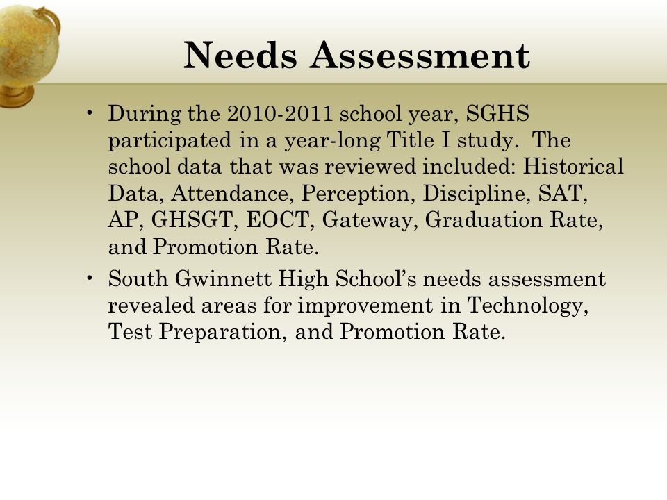 Needs Assessment During the 2010-2011 school year, SGHS participated in a year-long Title I study. The school data that was reviewed included: Histori