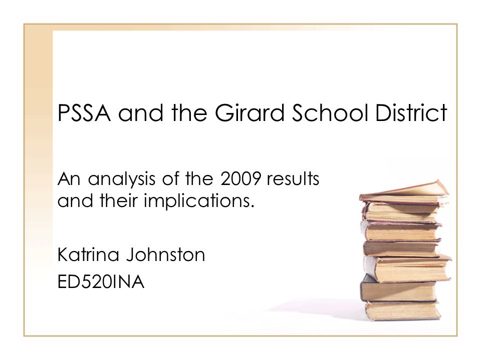 PSSA and the Girard School District An analysis of the 2009 results and their implications.