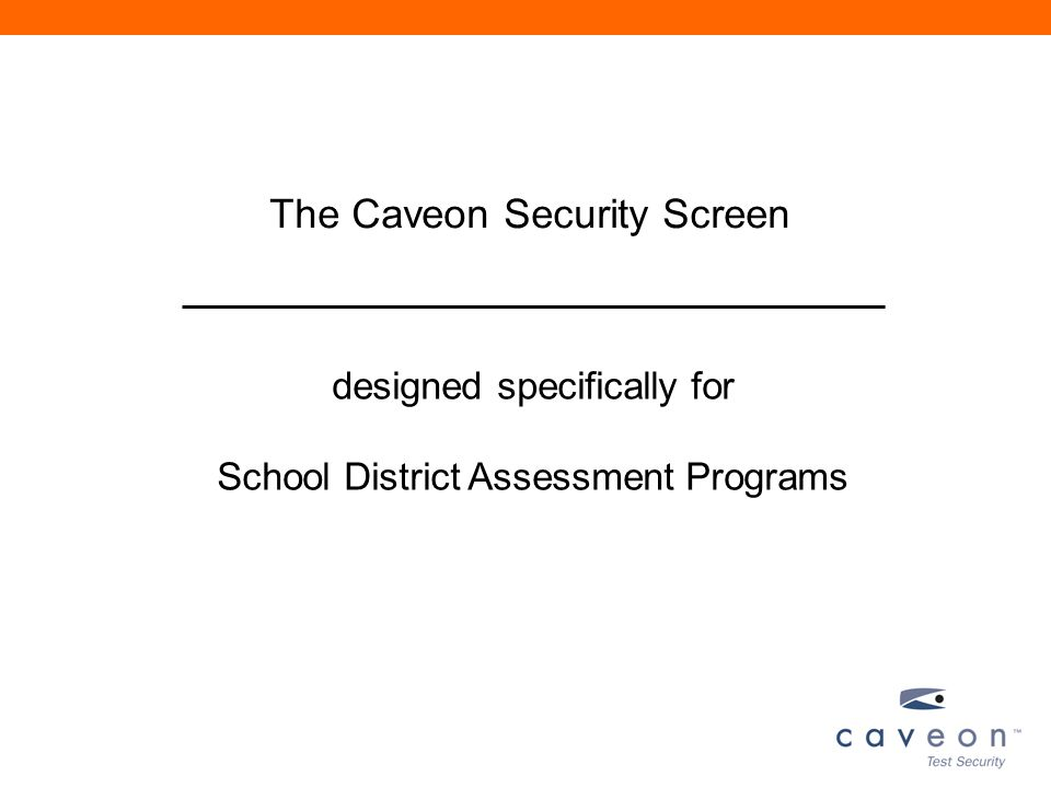 The Caveon Security Screen designed specifically for School District Assessment Programs