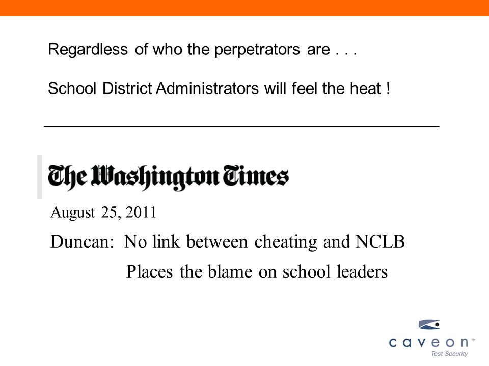 August 25, 2011 Duncan: No link between cheating and NCLB Places the blame on school leaders Regardless of who the perpetrators are... School District