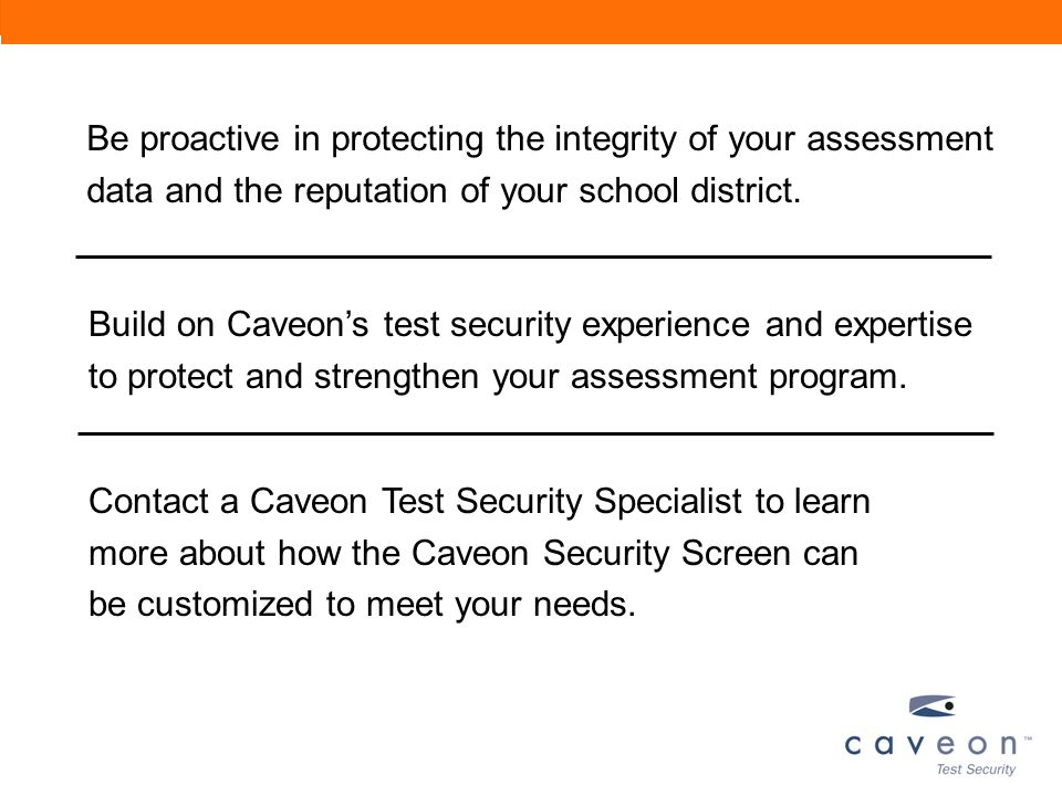 Build on Caveon's test security experience and expertise to protect and strengthen your assessment program. Be proactive in protecting the integrity o