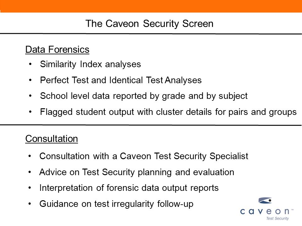 Consultation Consultation with a Caveon Test Security Specialist Advice on Test Security planning and evaluation Interpretation of forensic data outpu