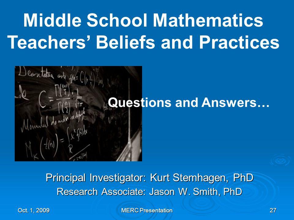Oct. 1, 2009MERC Presentation27 Principal Investigator: Kurt Stemhagen, PhD Research Associate: Jason W. Smith, PhD Middle School Mathematics Teachers
