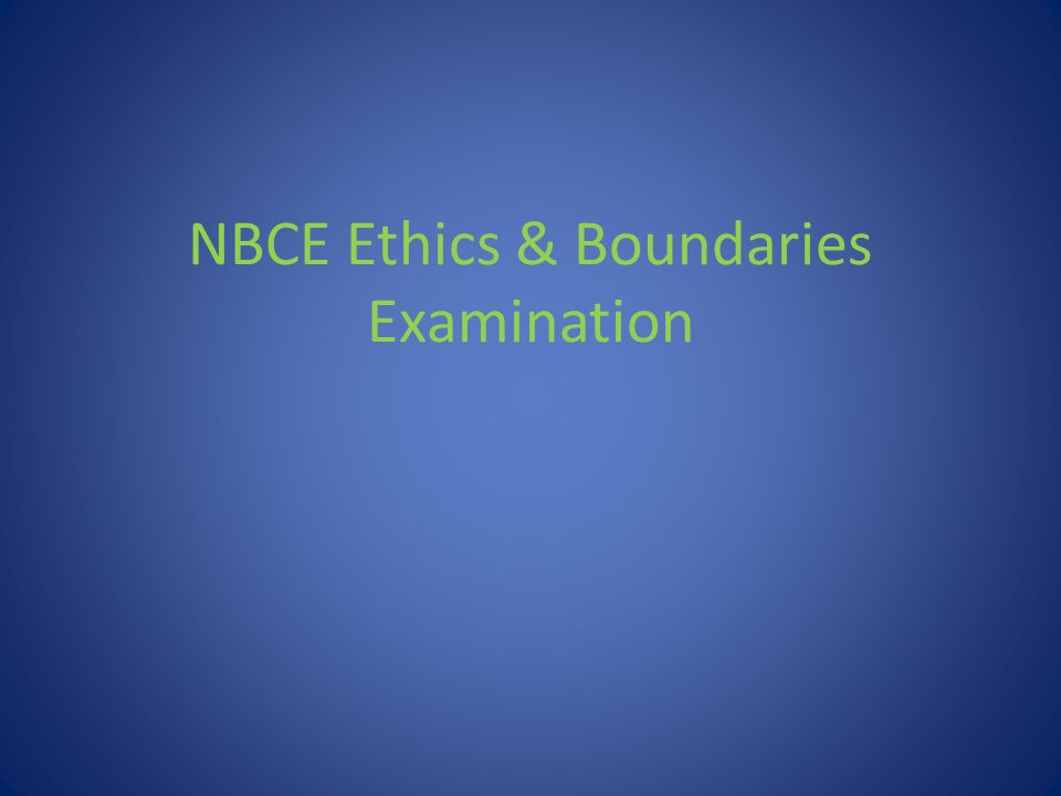 NBCE Ethics & Boundaries Examination