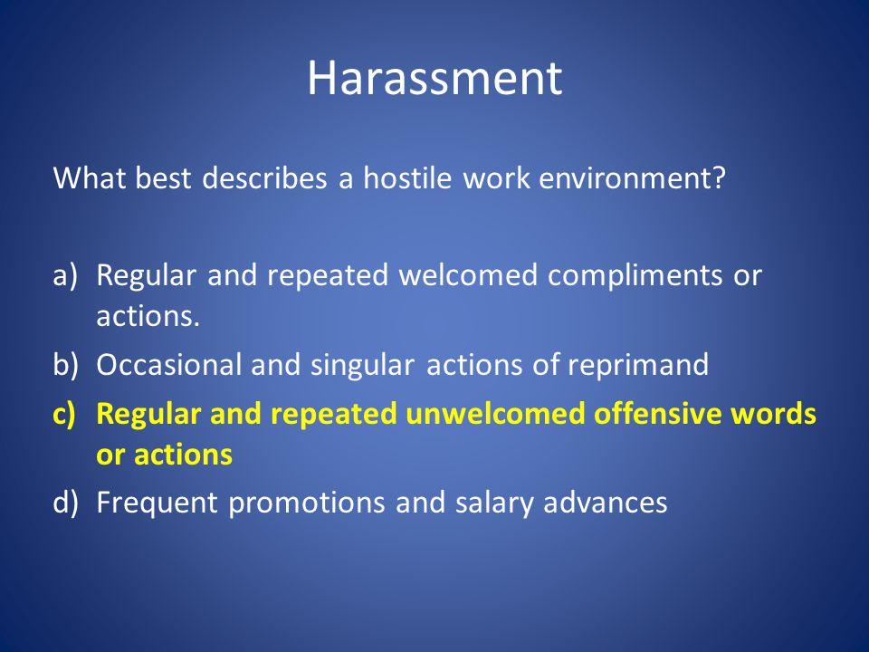 Harassment What best describes a hostile work environment.