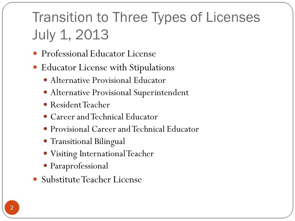 Transition to Three Types of Licenses July 1, 2013 2 Professional Educator License Educator License with Stipulations Alternative Provisional Educator