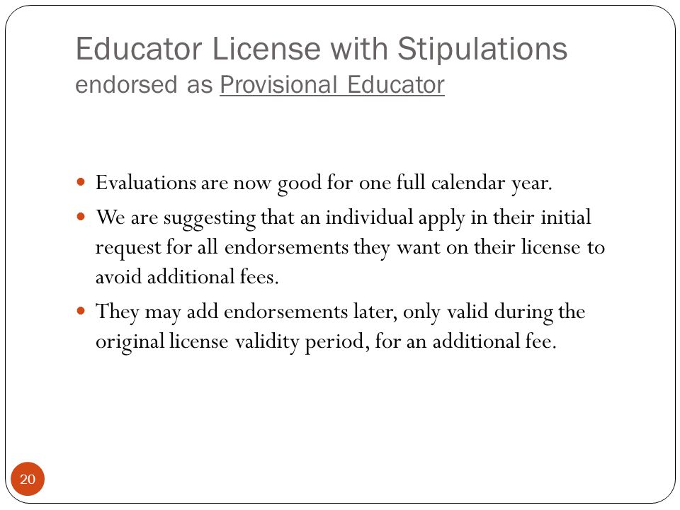 Educator License with Stipulations endorsed as Provisional Educator 20 Evaluations are now good for one full calendar year. We are suggesting that an