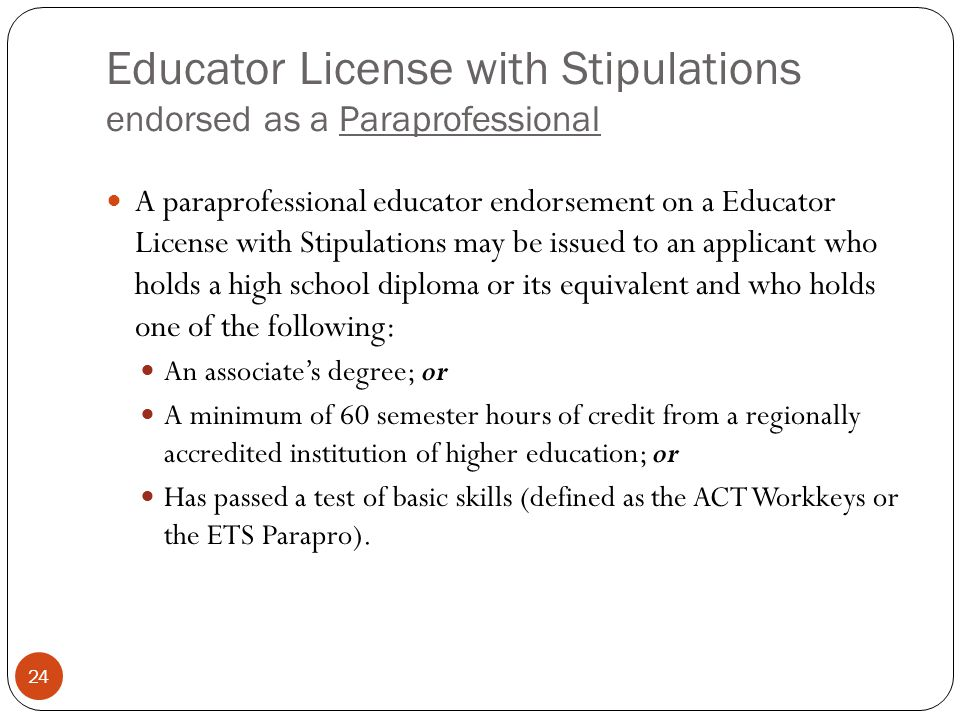 Educator License with Stipulations endorsed as a Paraprofessional 24 A paraprofessional educator endorsement on a Educator License with Stipulations m