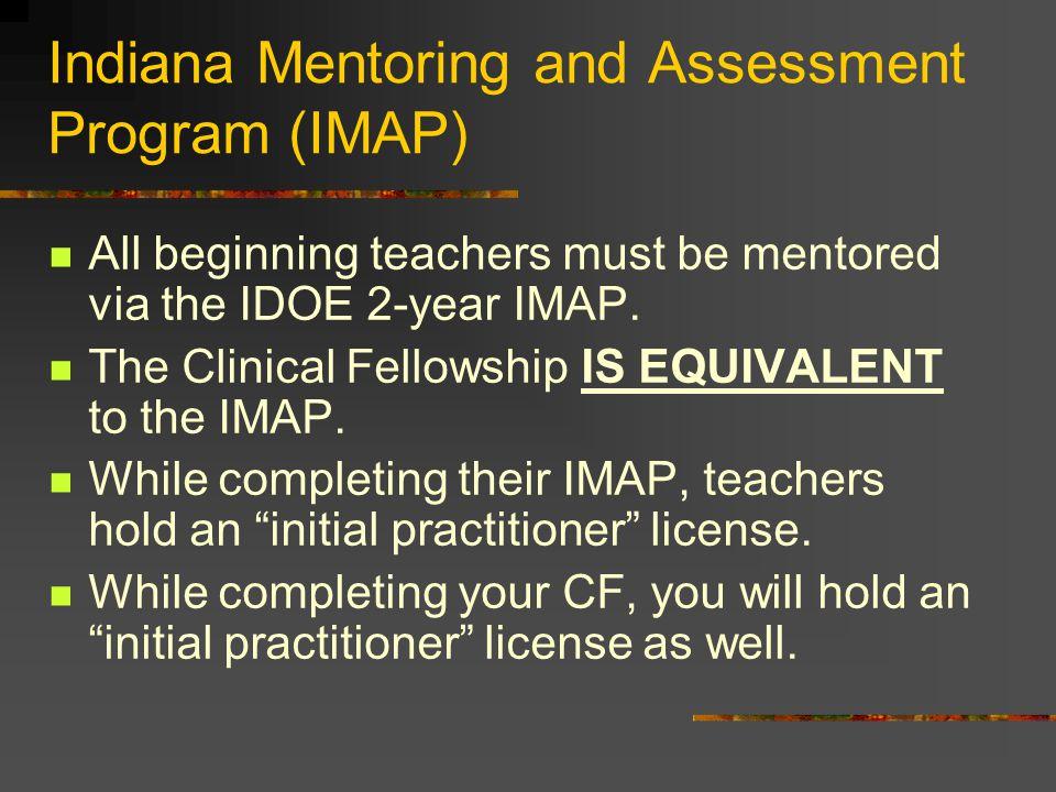 Indiana Mentoring and Assessment Program (IMAP) All beginning teachers must be mentored via the IDOE 2-year IMAP.