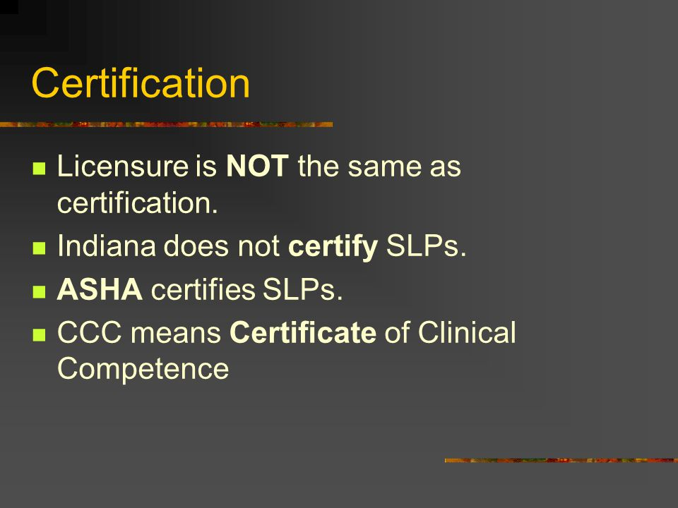 Certification Licensure is NOT the same as certification.