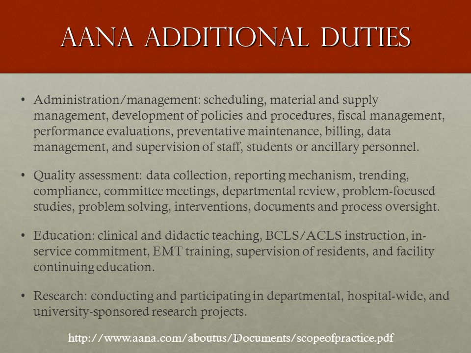 9 AANA ADDITIONAL DUTIES Administration/management: scheduling, material and supply management, development of policies and procedures, fiscal management, performance evaluations, preventative maintenance, billing, data management, and supervision of staff, students or ancillary personnel.