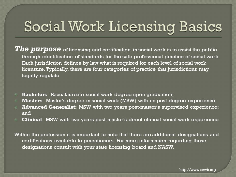 The purpose of licensing and certification in social work is to assist the public through identification of standards for the safe professional practi