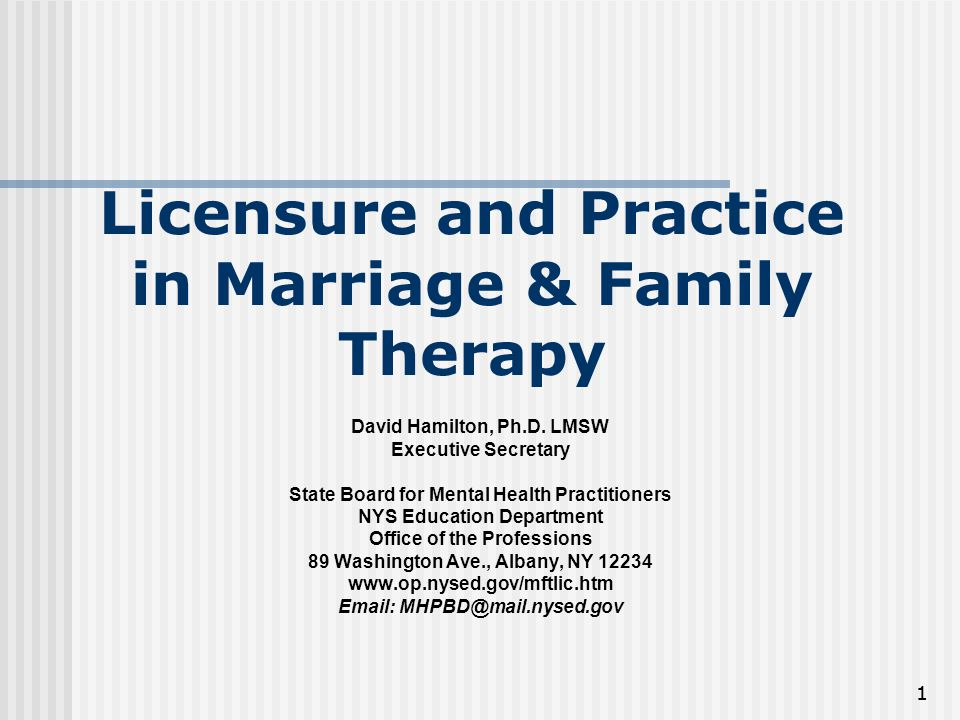 11 Licensure and Practice in Marriage & Family Therapy David Hamilton, Ph.D.