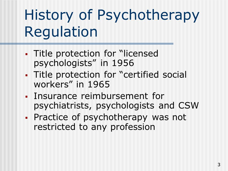 "33 History of Psychotherapy Regulation  Title protection for ""licensed psychologists"" in 1956  Title protection for ""certified social workers"" in 19"