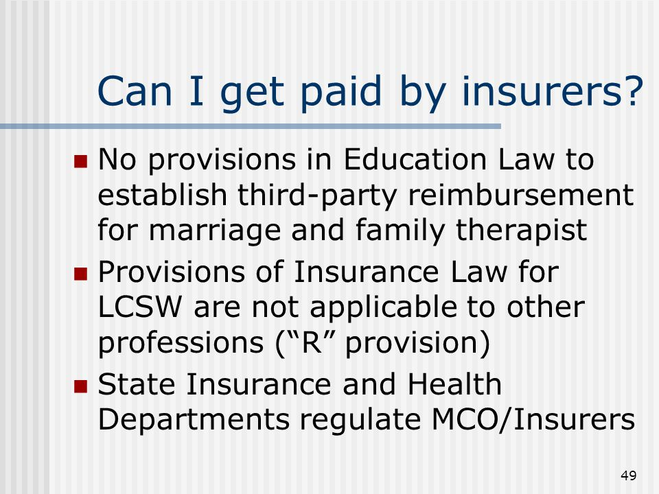 49 Can I get paid by insurers? No provisions in Education Law to establish third-party reimbursement for marriage and family therapist Provisions of I