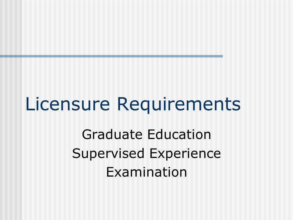 Licensure Requirements Graduate Education Supervised Experience Examination