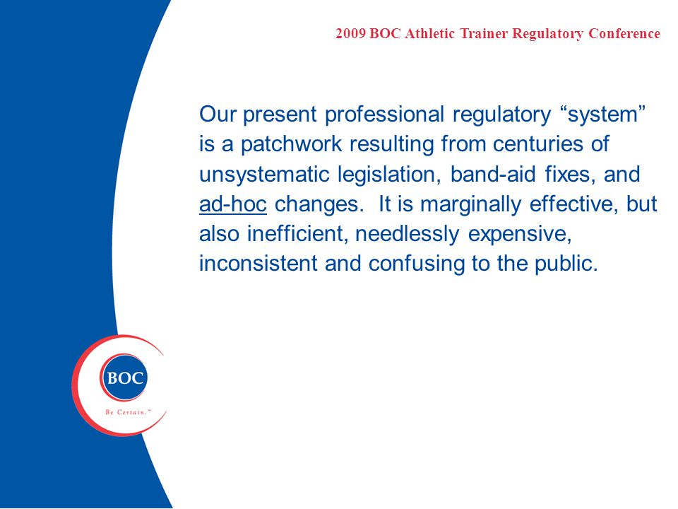 Our present professional regulatory system is a patchwork resulting from centuries of unsystematic legislation, band-aid fixes, and ad-hoc changes.