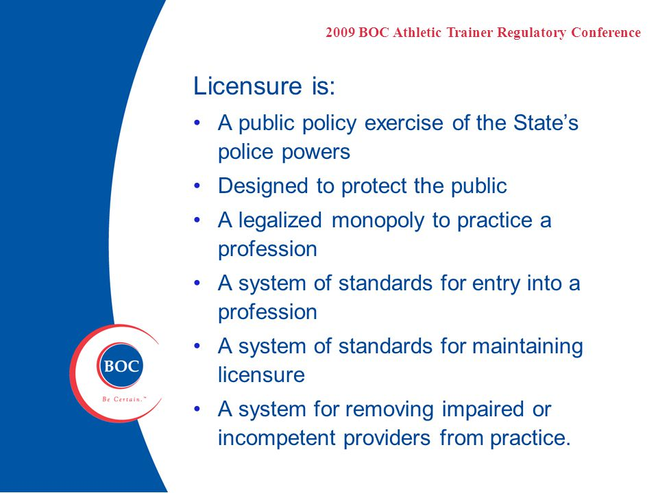 Licensure is: A public policy exercise of the State's police powers Designed to protect the public A legalized monopoly to practice a profession A system of standards for entry into a profession A system of standards for maintaining licensure A system for removing impaired or incompetent providers from practice.