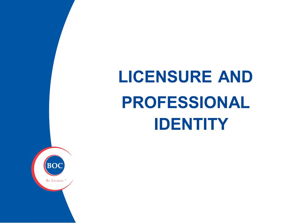 LICENSURE AND PROFESSIONAL IDENTITY