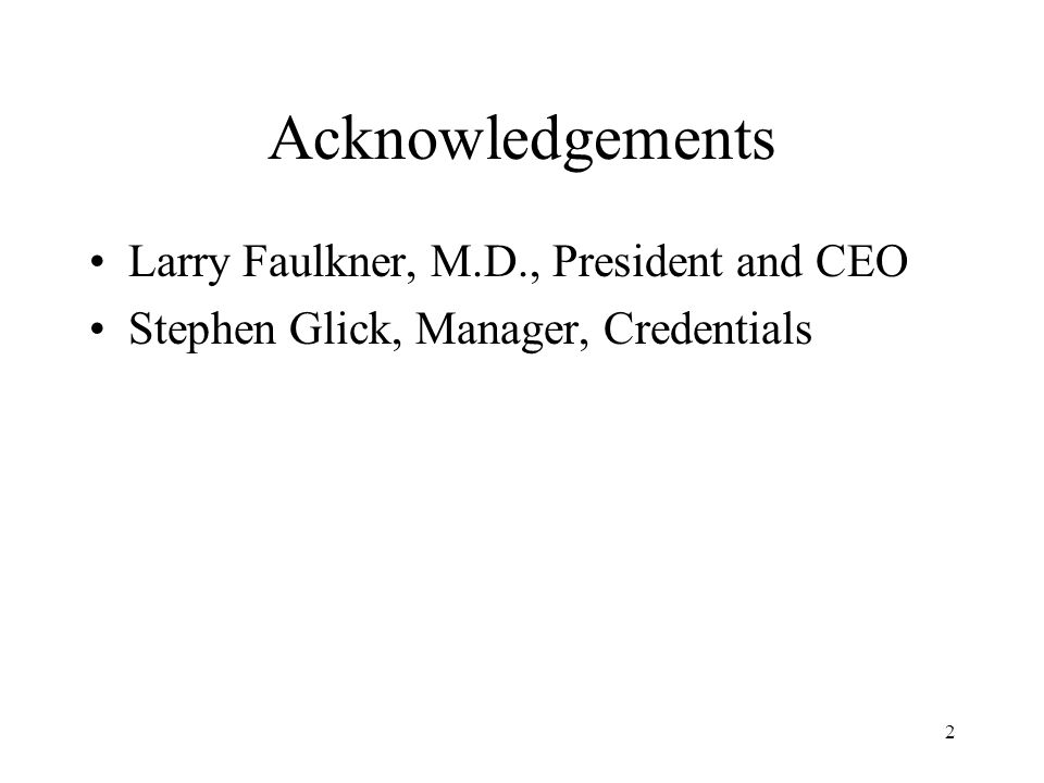 2 Acknowledgements Larry Faulkner, M.D., President and CEO Stephen Glick, Manager, Credentials
