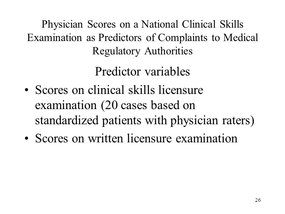 26 Physician Scores on a National Clinical Skills Examination as Predictors of Complaints to Medical Regulatory Authorities Predictor variables Scores
