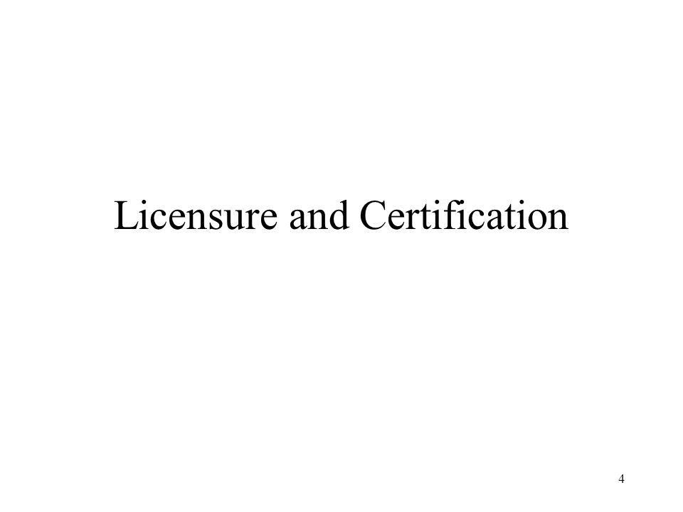 4 Licensure and Certification