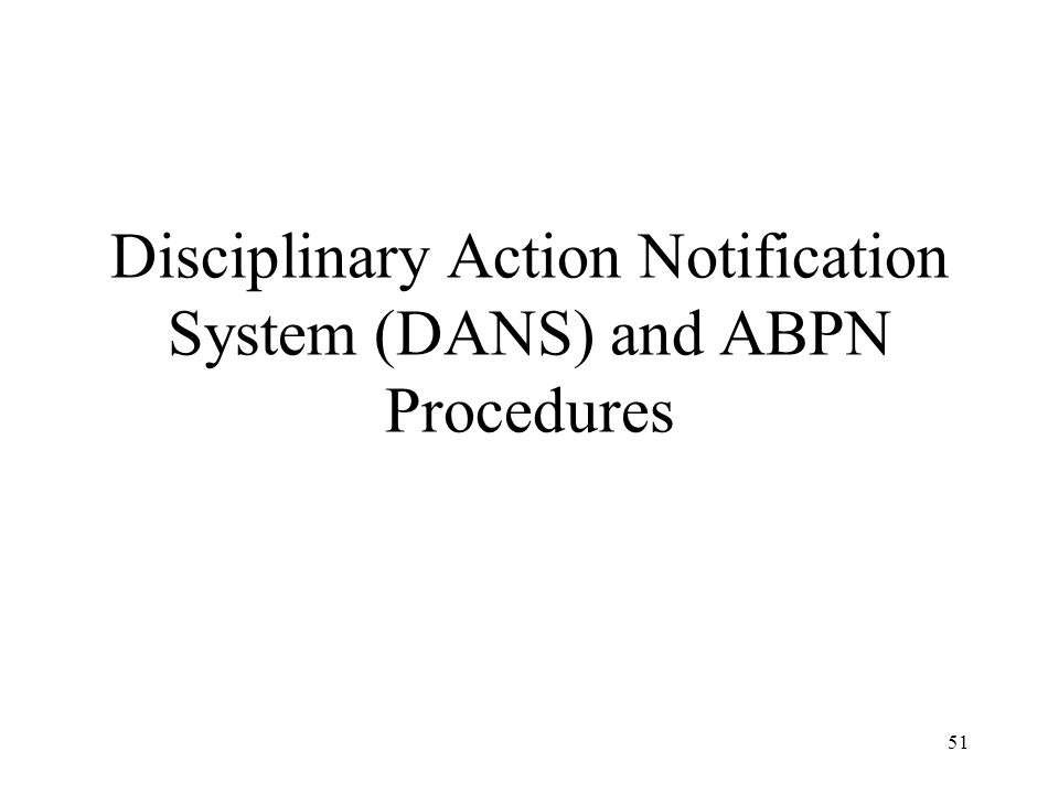 51 Disciplinary Action Notification System (DANS) and ABPN Procedures