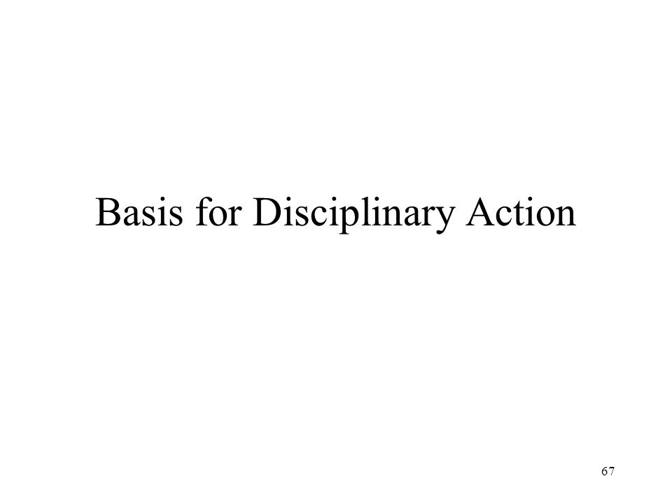 67 Basis for Disciplinary Action