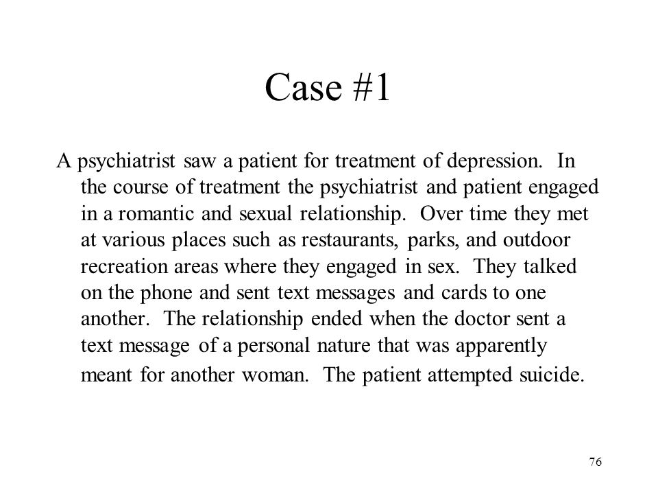 76 Case #1 A psychiatrist saw a patient for treatment of depression.