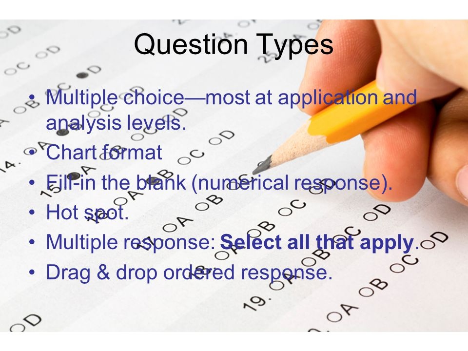 Question Types Multiple choice—most at application and analysis levels.
