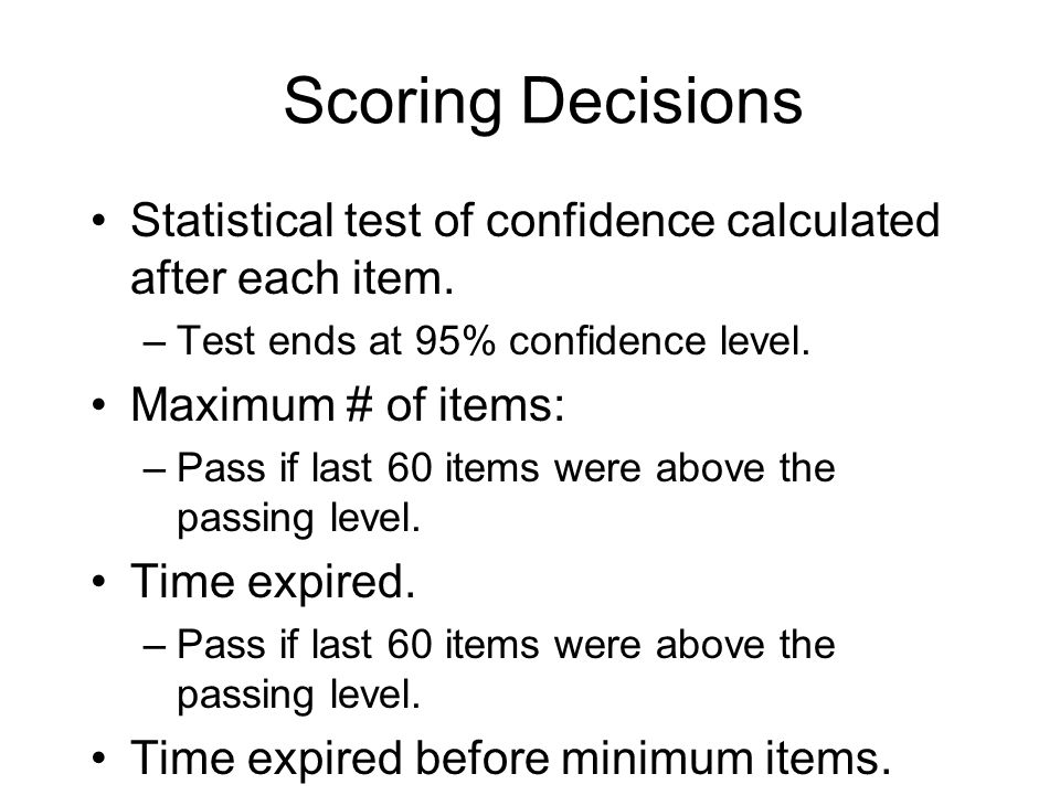 Scoring Decisions Statistical test of confidence calculated after each item.