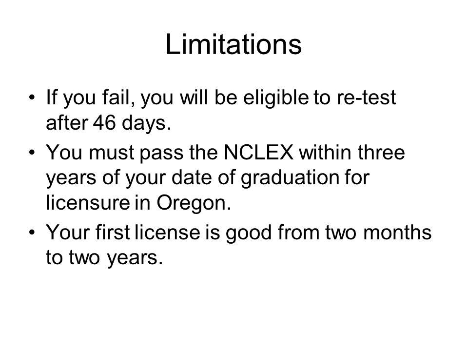 Limitations If you fail, you will be eligible to re-test after 46 days.