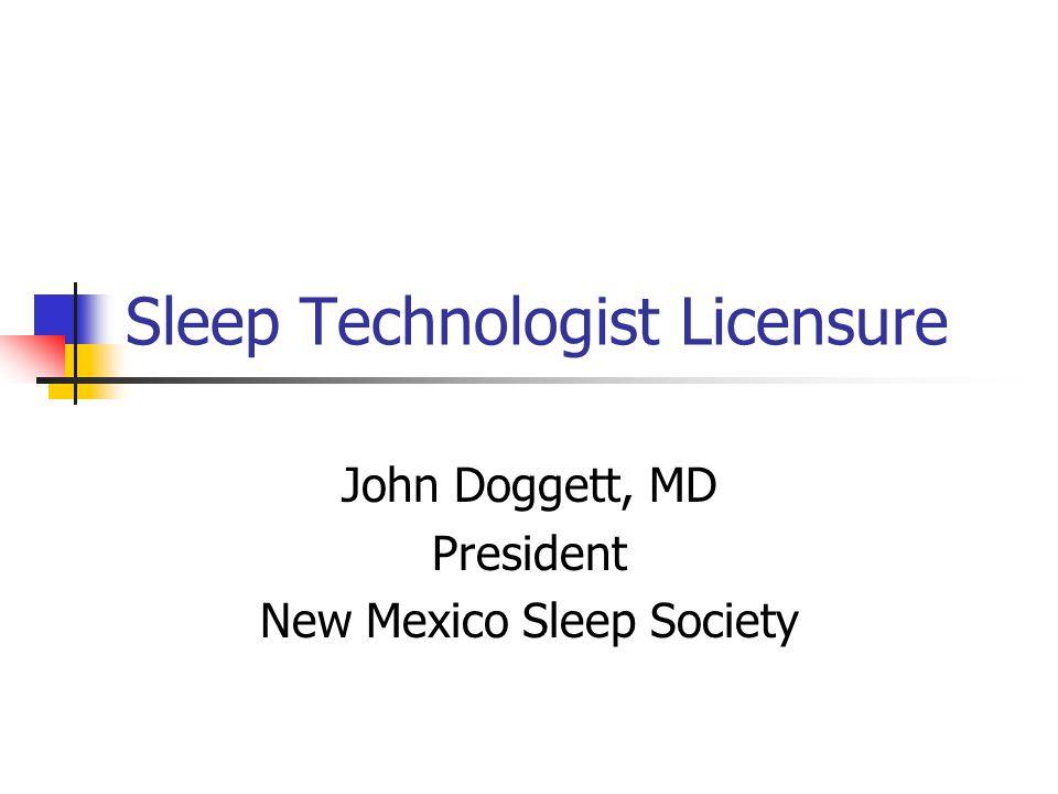 Sleep Technologist Licensure John Doggett, MD President New Mexico Sleep Society
