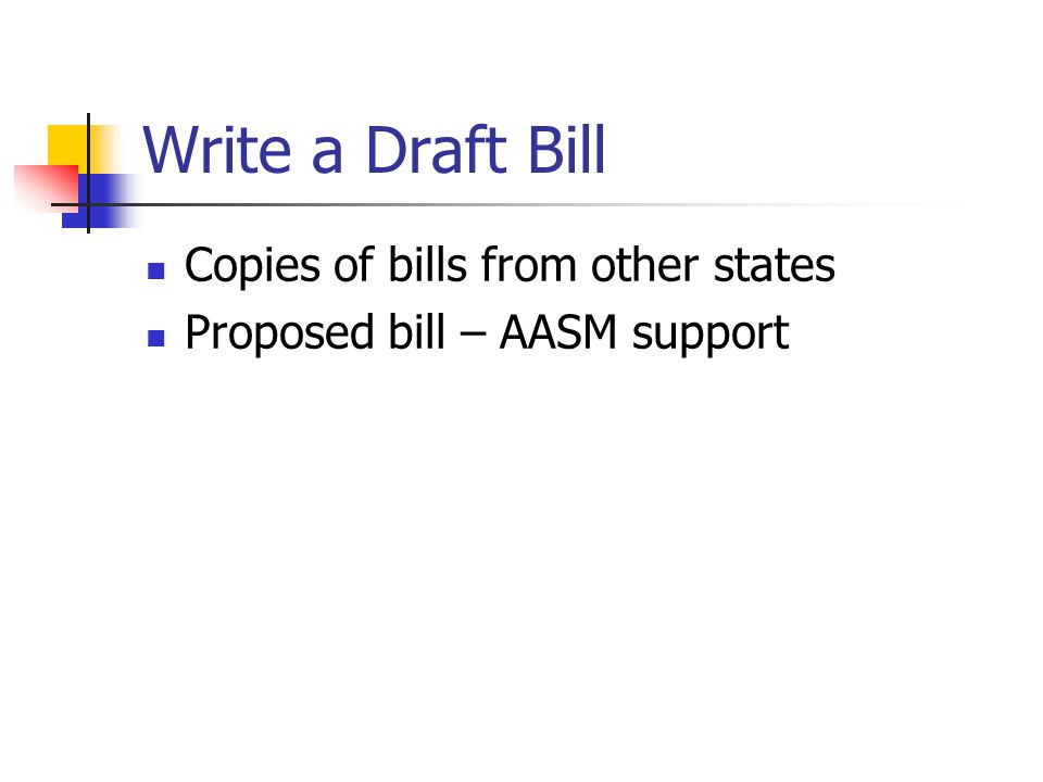 Write a Draft Bill Copies of bills from other states Proposed bill – AASM support