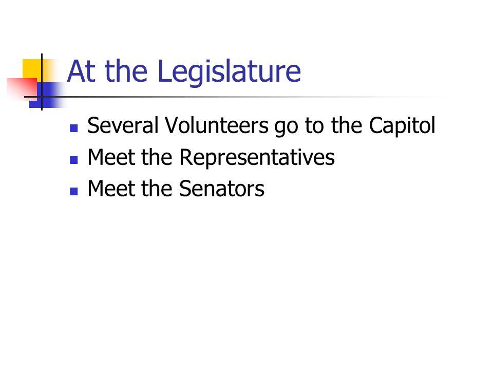 At the Legislature Several Volunteers go to the Capitol Meet the Representatives Meet the Senators