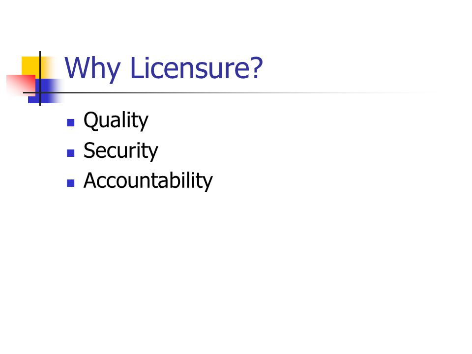 Why Licensure? Quality Security Accountability