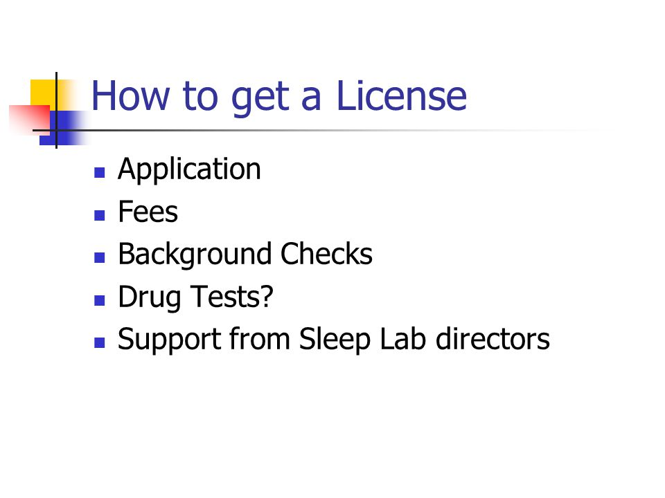 How to get a License Application Fees Background Checks Drug Tests.