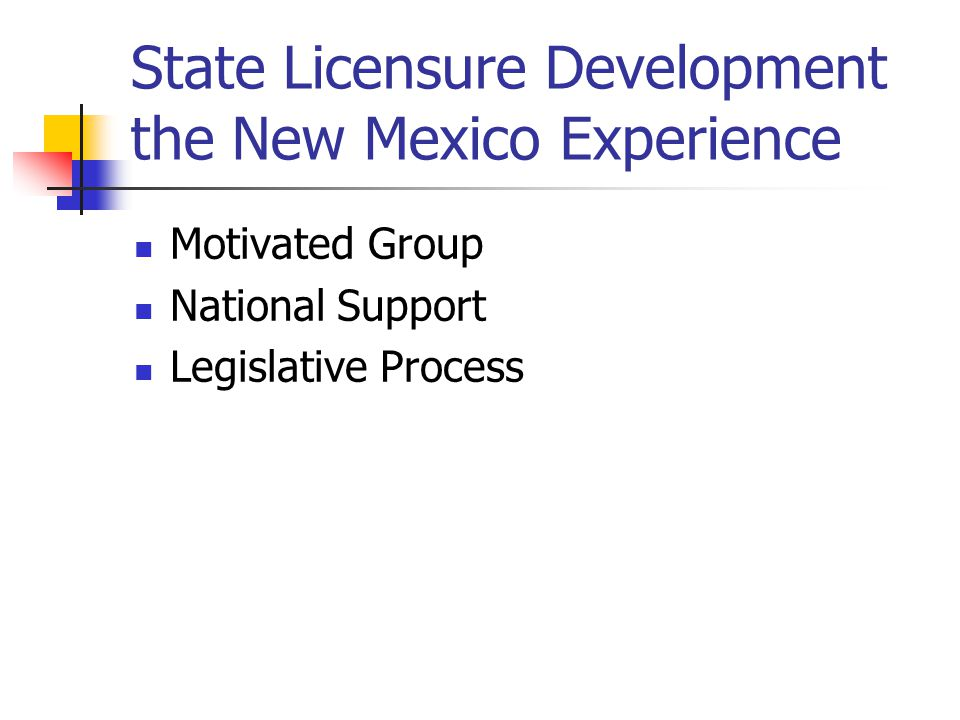 State Licensure Development the New Mexico Experience Motivated Group National Support Legislative Process