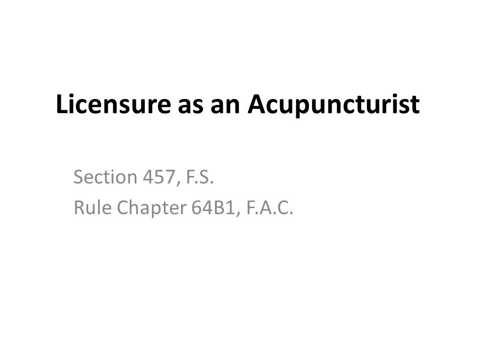 Licensure as an Acupuncturist Section 457, F.S. Rule Chapter 64B1, F.A.C.