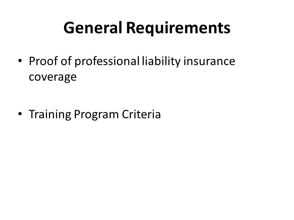 General Requirements Proof of professional liability insurance coverage Training Program Criteria