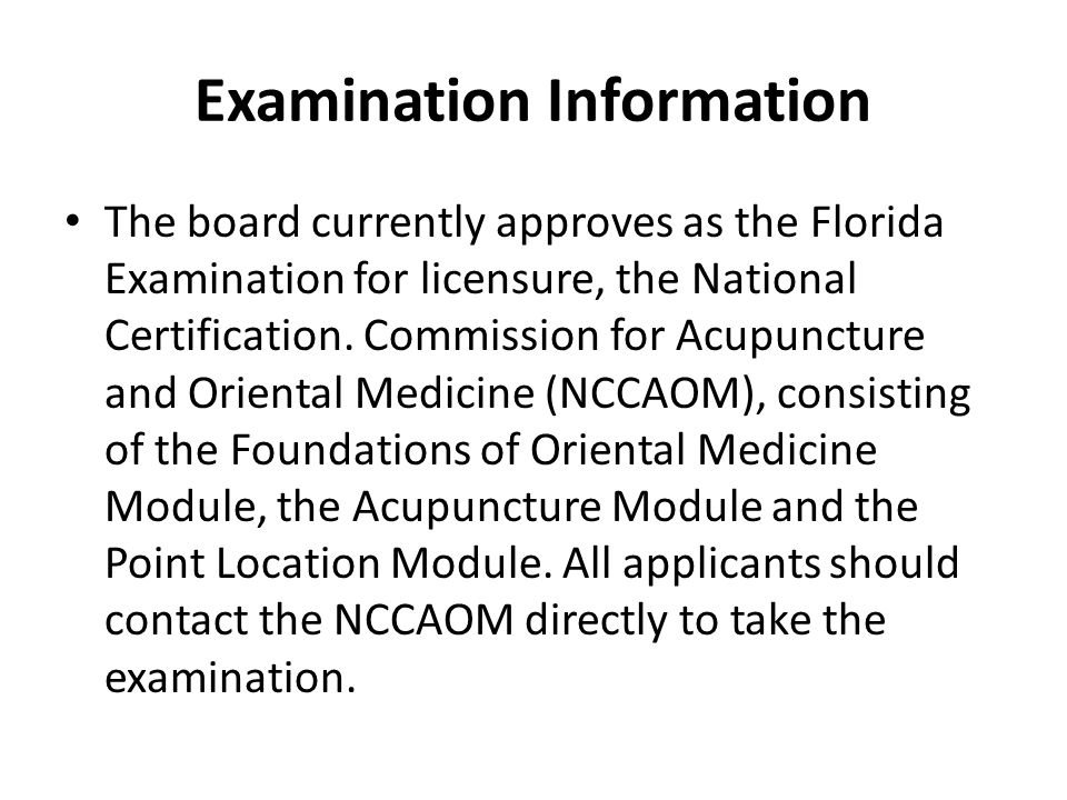 Examination Information The board currently approves as the Florida Examination for licensure, the National Certification.