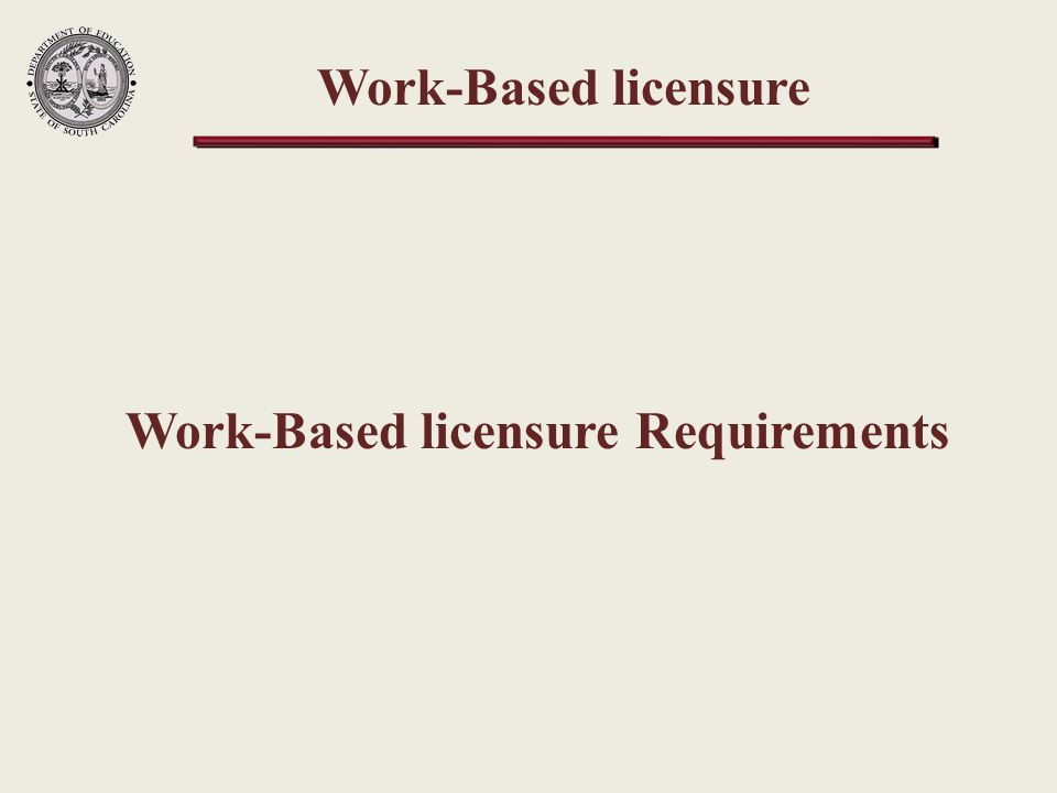 Work-Based licensure Work-Based licensure Requirements