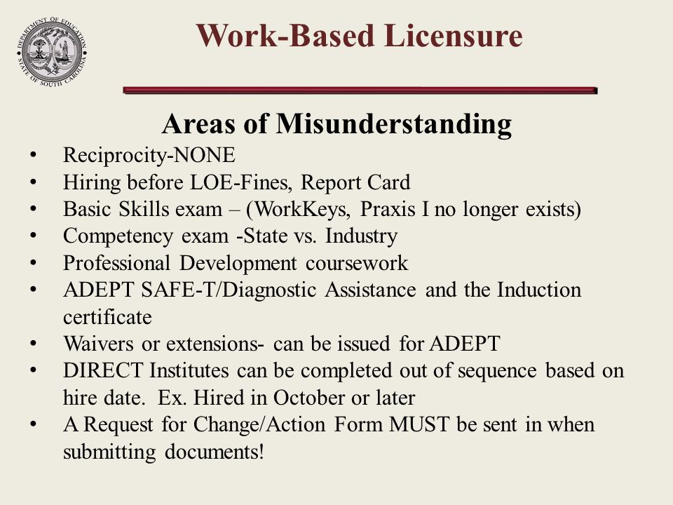 Areas of Misunderstanding Reciprocity-NONE Hiring before LOE-Fines, Report Card Basic Skills exam – (WorkKeys, Praxis I no longer exists) Competency e