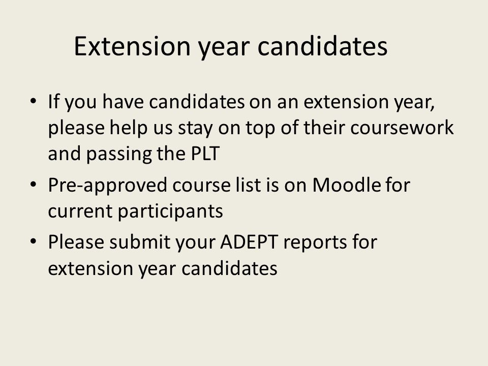 Extension year candidates If you have candidates on an extension year, please help us stay on top of their coursework and passing the PLT Pre-approved