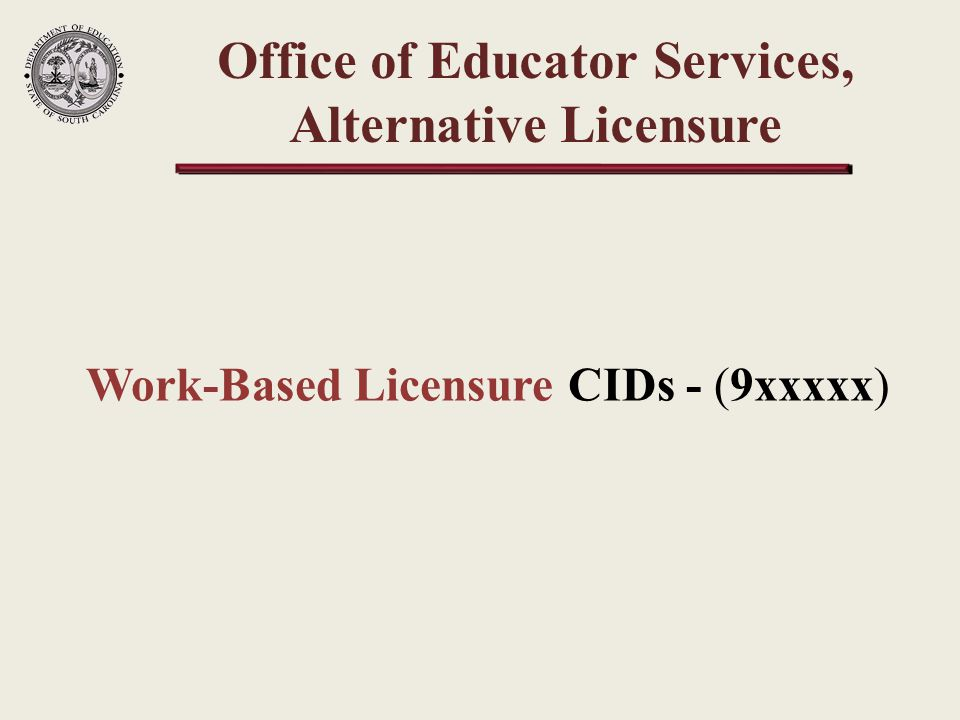 Work-Based Licensure Requirements Year 2 (CATE Induction License) Complete DIRECT 3 & 4 in-service institutes Complete Competency examination* State Competency examination Industry Competency examination Complete ADEPT Formal Performance evaluation *Except Cosmetology/Barbering/Nail, Health Science Technology, Information Technology, and PLTW Work-Based Licensure