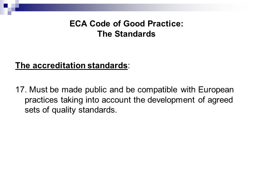 ECA Code of Good Practice: The Standards The accreditation standards: 17.