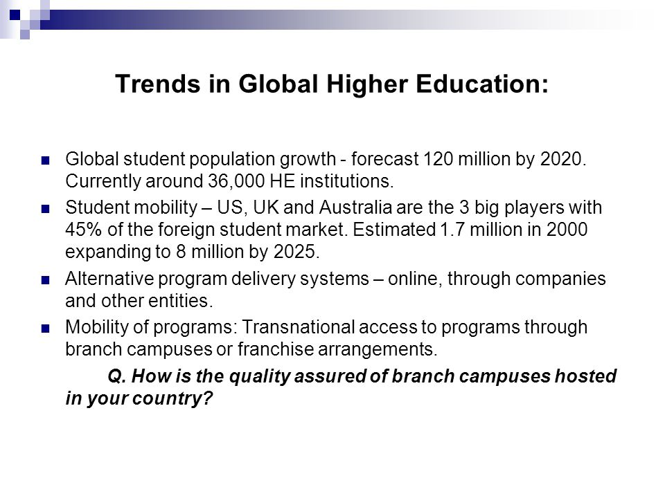 Trends in Global Higher Education: (continued) Greater diversity of qualifications – more entry & exit points for students, training programs for credit.
