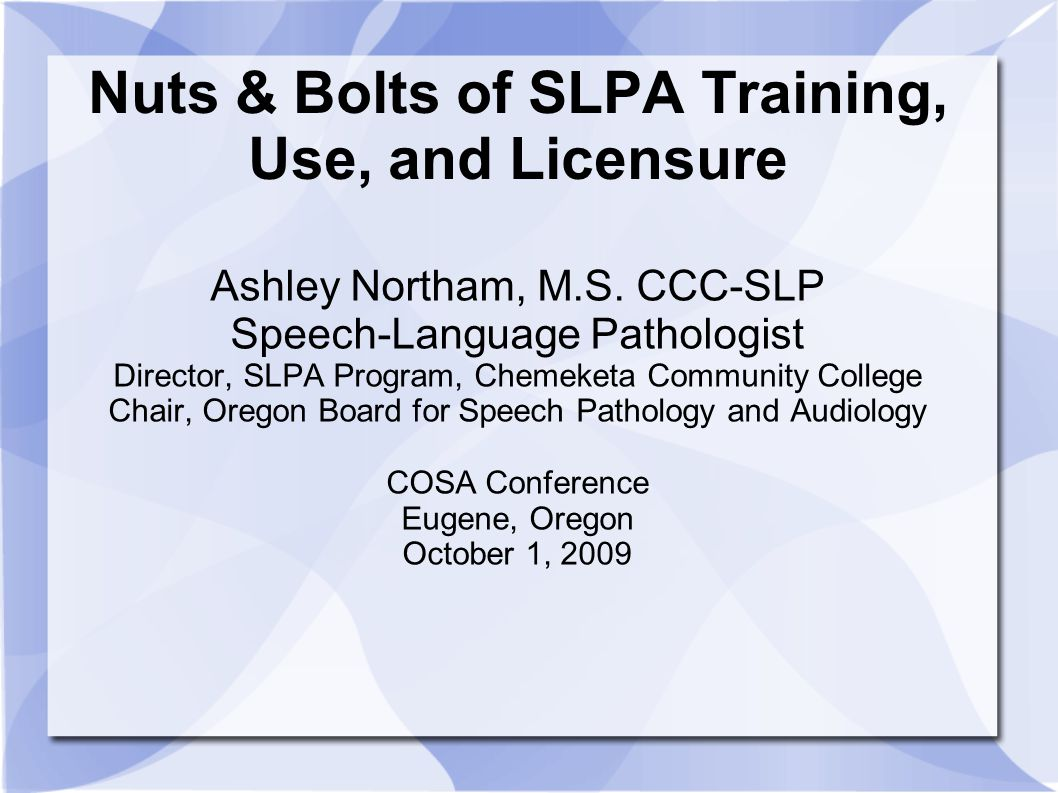 Nuts & Bolts of SLPA Training, Use, and Licensure Ashley Northam, M.S.