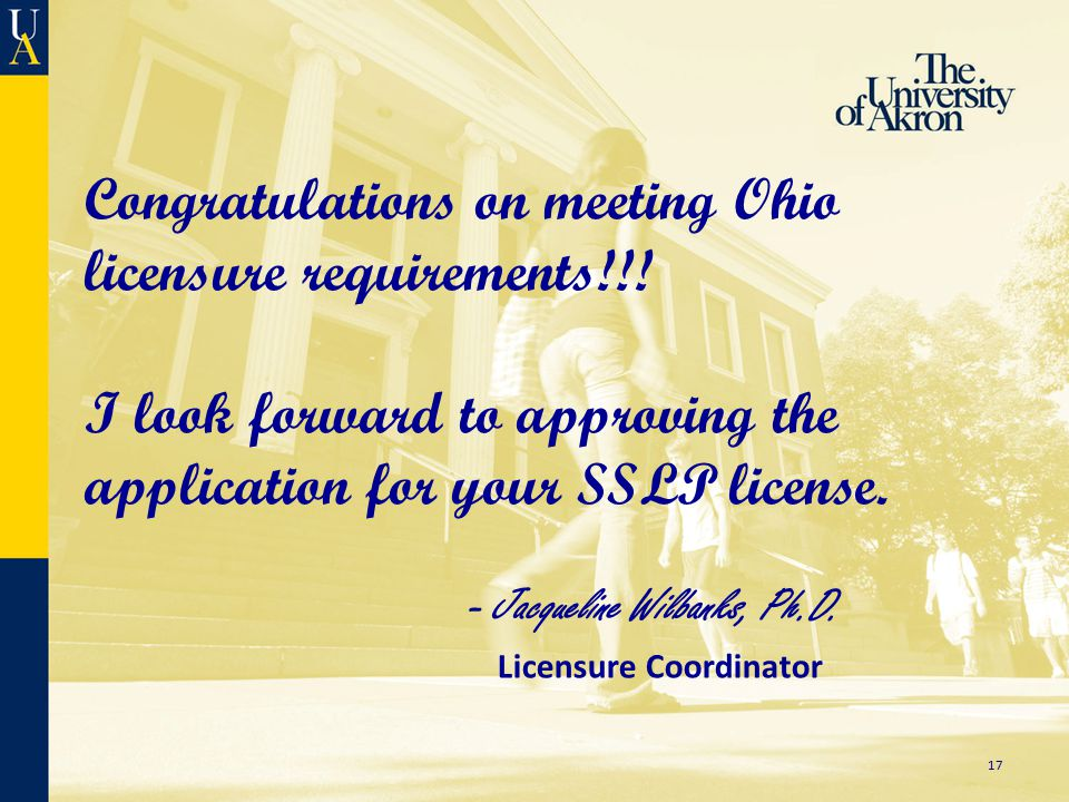 17 Congratulations on meeting Ohio licensure requirements!!.