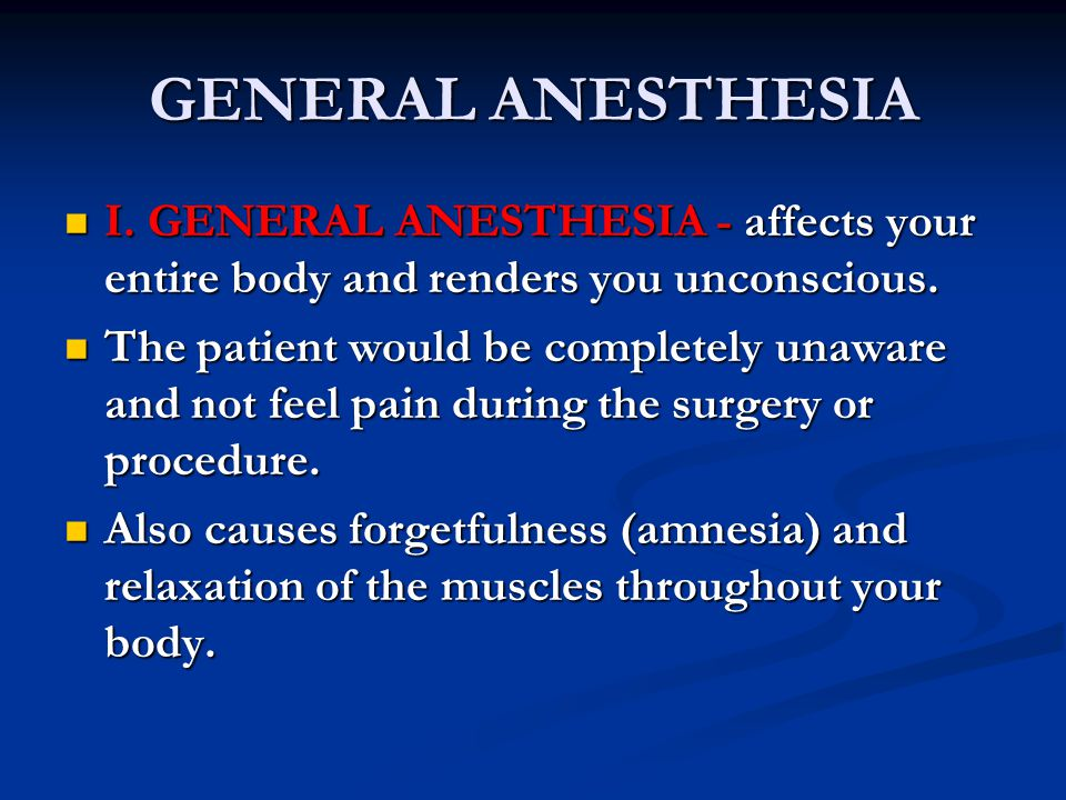 TYPES OF ANESTHESIA I.General Anesthesia I. General Anesthesia II.
